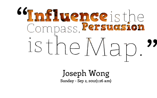 Influence is the Compass. Persuasion is the map