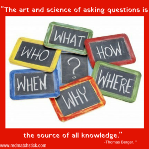 5 PILLARS The art and science of asking questions is the source of all knowledge._ -Thomas Berger. _redmatchstick