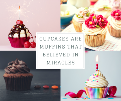 20-February-Days-CUPCAKES-ARE-MUFFINS-THAT-BELIEVED-IN-MIRACLES