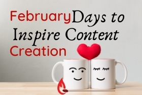 February Days to Inspire Content